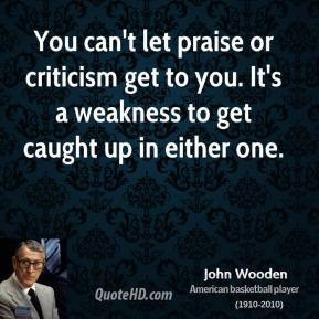 john-wooden-john-wooden-you-cant-let-praise-or-criticism-get-to-you ...