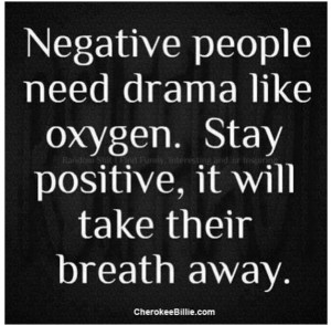 Negative people love drama!