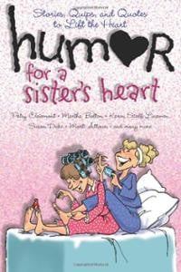 Humor for a Sister's Heart: Stories, Quips, and Quotes to Lift the ...