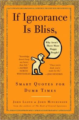 Ignorance Is Bliss, Why Aren't There More Happy People?: Smart Quotes ...