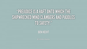 Prejudice is a raft onto which the shipwrecked mind clambers and ...
