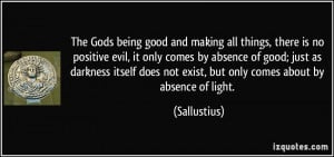 The Gods being good and making all things, there is no positive evil ...