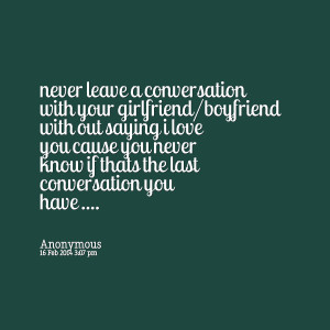 Quotes Picture: never leave a conversation with your girlfriend ...