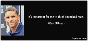 It's important for me to think I'm mixed-race. - Dan O'Brien