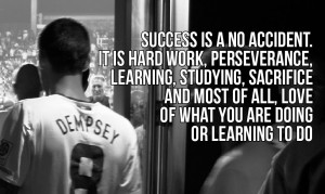 Success is a no accident. It is hard work, perseverance, learning ...