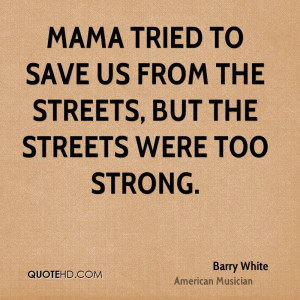 Mama tried to save us from the streets, but the streets were too ...