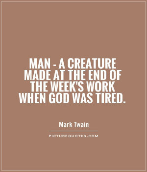 ... made at the end of the week's work when God was tired Picture Quote #1