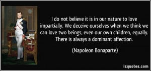 do not believe it is in our nature to love impartially. We deceive ...