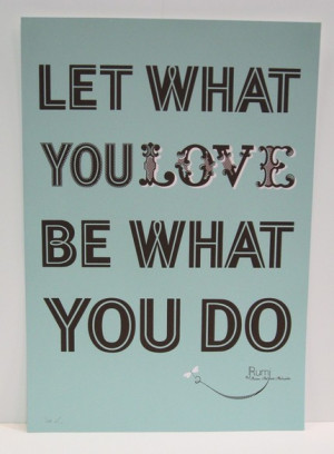 quote from Persian poet Rumi, Let What You Love Be What You Do ($35 ...
