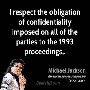 respect the obligation of confidentiality imposed on all of the ...