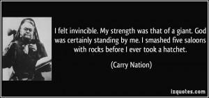 felt invincible. My strength was that of a giant. God was certainly ...