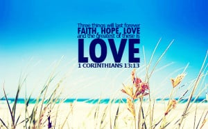 Three things will last forever—faith, hope, and love—and the ...