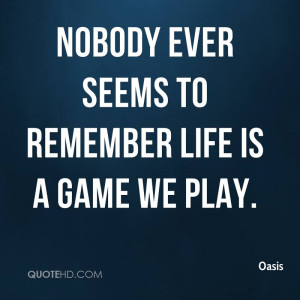 oasis quote nobody ever seems to remember life is a game we play jpg