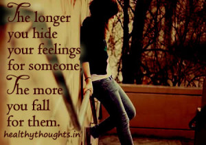 love-quotes-The longer you hide your feelings for someone, the more ...