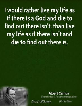 Albert Camus - I would rather live my life as if there is a God and ...