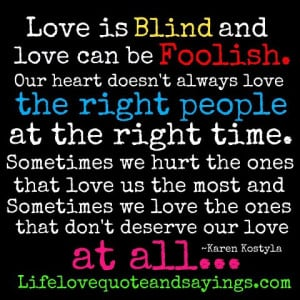 Love is blind and love can be foolish - Our heart doesn't always love ...