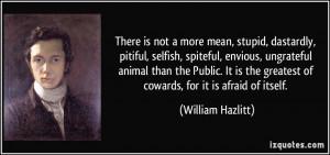 , stupid, dastardly, pitiful, selfish, spiteful, envious, ungrateful ...