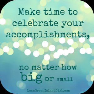 Celebrating your accomplishments however big or small is a way to ...