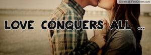 Love conquers all Profile Facebook Covers
