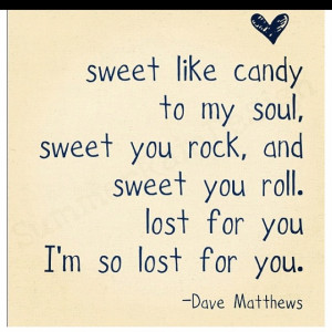 Dave Matthews quote...reminded me why I love DMB sooo much...need to ...