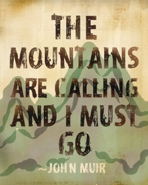 The Mountains Are Calling Quote by John Muir by elsie