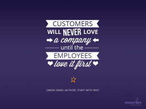 Customers will never love a company until the employees love it first ...