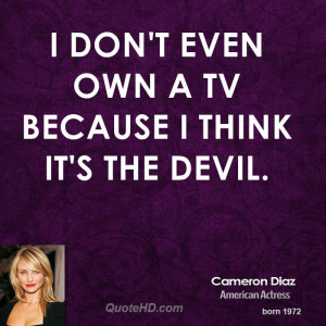 cameron-diaz-cameron-diaz-i-dont-even-own-a-tv-because-i-think-its-the ...