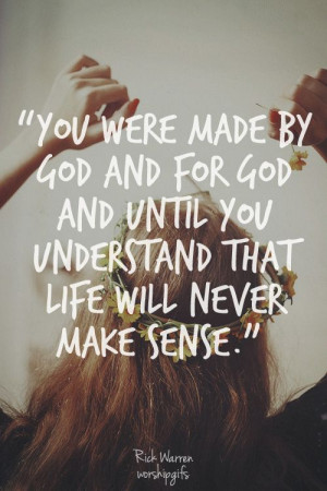 ... ! Until you understand that, life will not sense. Rick Warren #quote