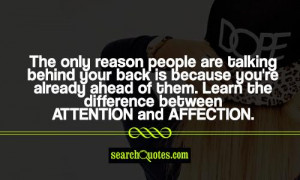 The only reason people are talking behind your back is because you're ...