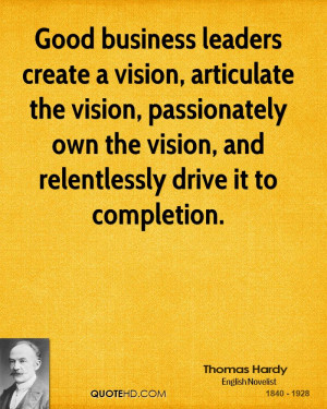 create a vision, articulate the vision, passionately own the vision ...