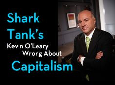 tank s kevin o leary wrong about capitalism oleari wrong tank kevin ...
