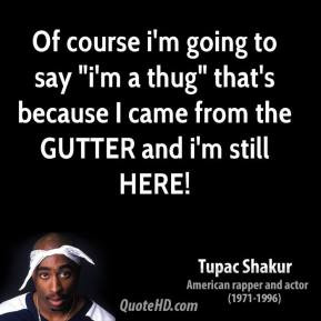 tupac-shakur-quote-of-course-im-going-to-say-im-a-thug-thats-because-i ...