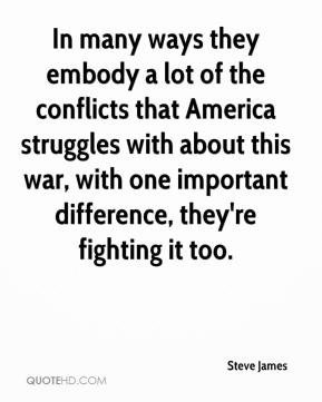 steve james quote in many ways they embody a lot of the conflicts that