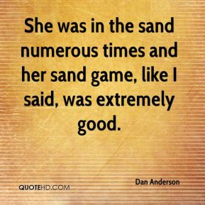 She was in the sand numerous times and her sand game, like I said, was ...