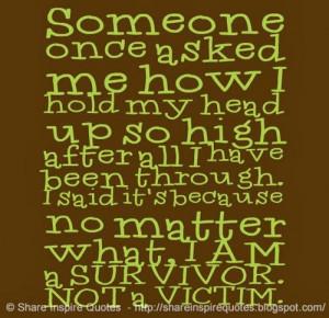 ... because no matter what, I AM a SURVIVOR. NOT a VICTIM. #life #quotes