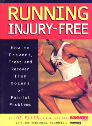 Running Injury-Free: How to Prevent, Treat and Recover from Dozens of ...