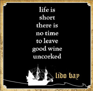leave good wine uncorked.: Life Is Shorts, Wine And, Wine Quotes, Wine ...