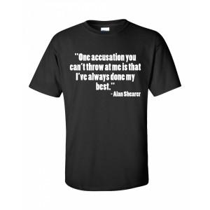 Alan Shearer Done My Best Quote T-Shirt