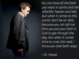 House Quote: You can have all the faith you want in spirits and the ...