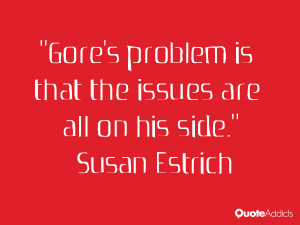 susan estrich quotes gore s problem is that the issues are all on his ...