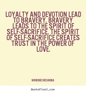 ... quote - Loyalty and devotion lead to bravery. bravery.. - Love quotes