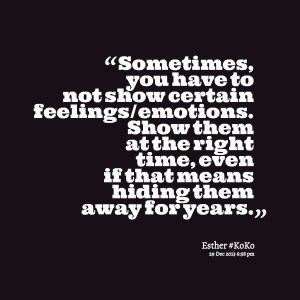 Quotes Picture: sometimes, you have to not show certain feelings ...
