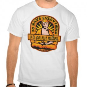 Buddha Quote To Have Everything Tshirt