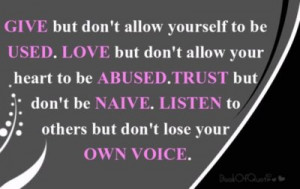 Give but don't allow yourself to be used. Love but don't allow your ...