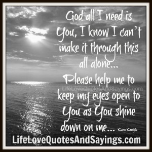 ... help me to keep my eyes open to You as You shine down on me. ~Karen