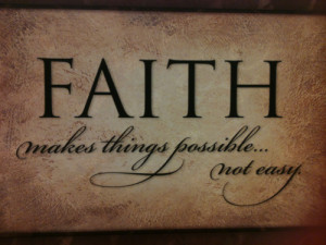 Faith MAkes things Possible,Not Easy ~ Faith Quote