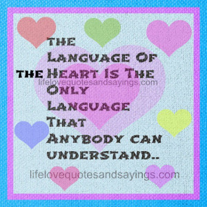 The language of the heart is the only language that anybody can ...