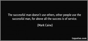 The successful man doesn't use others, other people use the successful ...