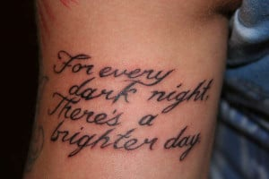 For every dark night there's a brighter day Tattoo Quotes for Girls