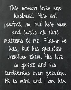 ... Perfect Quotes, Hes Mine, Things Quotes, Marraige Quotes, Husband, Hes
